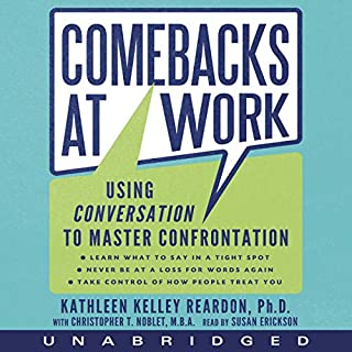 Comebacks at Work     Using Conversation to Master Confrontation              By:                                                                                                                                 Kathleen Reardon,                                                                                        Christopher T. Noblet                               Narrated by:                                                                                                                                 Susan Ericksen                      Length: 7 hrs and 23 mins     114 ratings     Overall 3.9