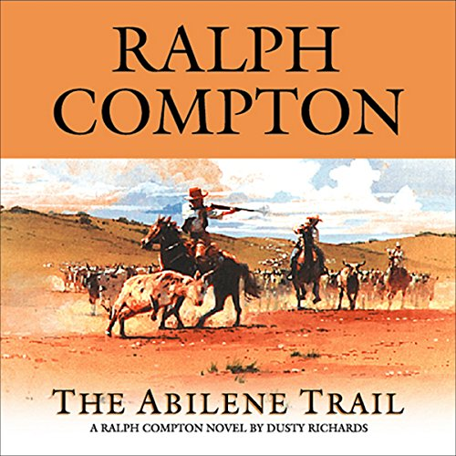 The Abilene Trail     A Ralph Compton Novel by Dusty Richards              By:                                                                                                                                 Ralph Compton,                                                                                        Dusty Richards                               Narrated by:                                                                                                                                 Terry Evans                      Length: 4 hrs and 48 mins     9 ratings     Overall 4.3