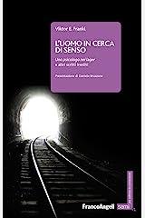 L'uomo in cerca di senso: Uno psicologo nei lager e altri scritti inediti (Italian Edition) Format Kindle