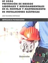 *UF0886 Prevención de riesgos laborales y medioambientales: en el montaje y mantenimiento de instalaciones eléctricas: 1 (CERTIFICADOS DE PROFESIONALIDAD)