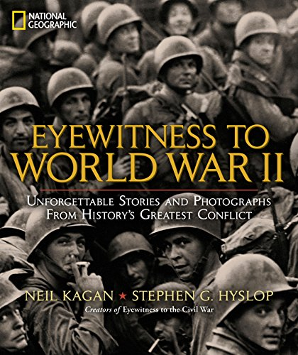 Eyewitness to World War II: Unforgettable Stories and Photographs From History's Greatest Conflict