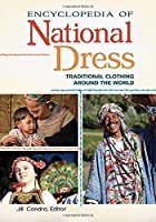 Encyclopedia of National Dress: Traditional Clothing Around the World