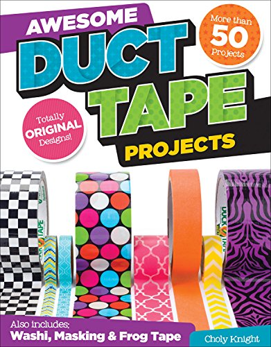 Awesome Duct Tape Projects: More than 50 Projects for Washi, Masking, and FrogTape®: Totally Original Designs (Design Originals) Ultimate Duct Tape Idea & Activity Book for Boys & Girls