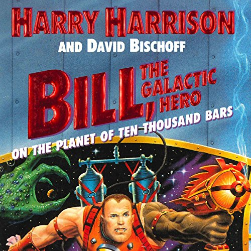 Bill, the Galactic Hero: The Planet of Ten Thousand Bars audiobook cover art