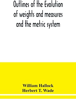 Outlines of the evolution of weights and measures and the metric system