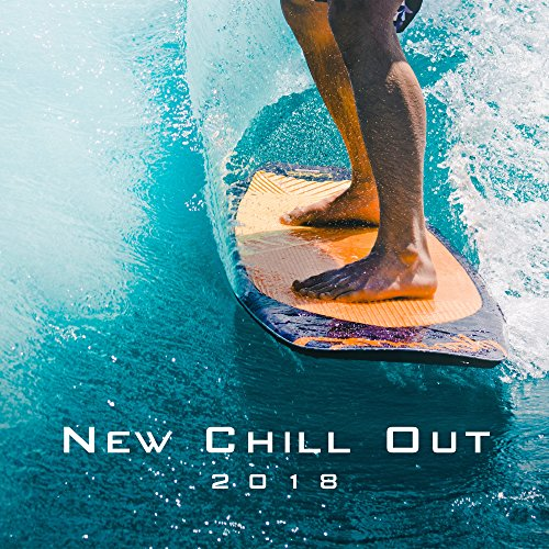 New Chill Out 2018 – Modern Sounds, Fresh Energy, New Relax
