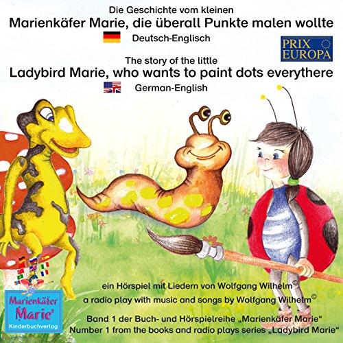 Die Geschichte vom kleinen Marienkäfer Marie, die überall Punkte malen wollte. Deutsch-Englisch audiobook cover art
