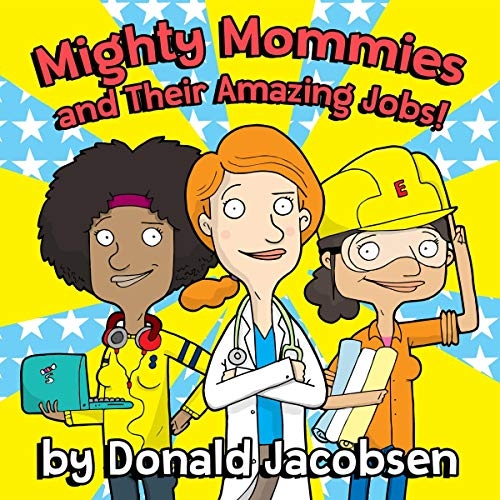 Mighty Mommies and Their Amazing Jobs: A STEM Career Book for Kids  cover art