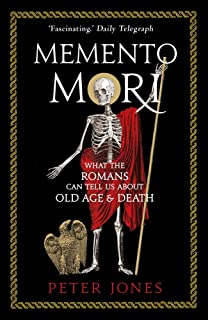 Memento Mori: What the Romans Can Tell Us About Old Age and Death: 4