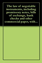 The law of negotiable instruments, including promissory notes, bills of exchange, bank checks and other commercial paper, ...