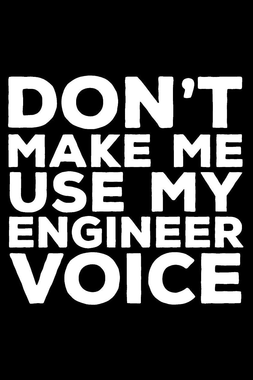 ブースト子犬記述するDon't Make Me Use My Engineer Voice: 6x9 Notebook, Ruled, Funny Writing Notebook, Journal For Work, Daily Diary, Planner, Organizer for Civil, Electrical, Industrial, Mechanical Engineers
