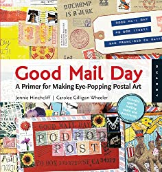 Good Mail Day: A Primer for Making Eye-Popping Postal Art Paperback by Jennie Hinchcliff