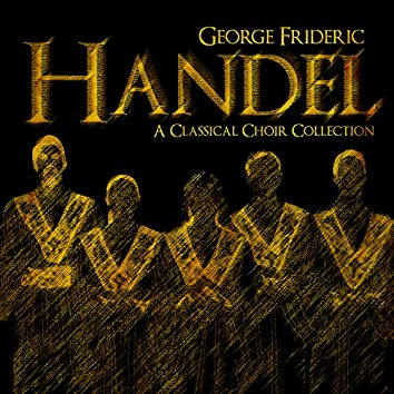 George Frideric Handel: A Classical Choir Collection