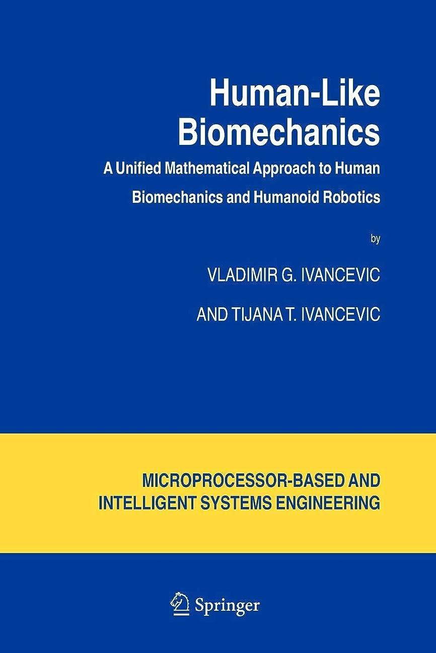 理論砂利繁殖Human-Like Biomechanics: A Unified Mathematical Approach to Human Biomechanics and Humanoid Robotics (Intelligent Systems, Control and Automation: Science and Engineering)
