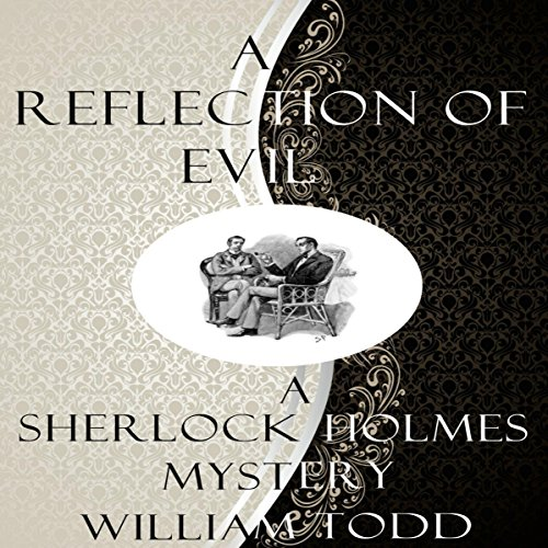A Reflection of Evil     A Sherlock Holmes Mystery              By:                                                                                                                                 William Todd                               Narrated by:                                                                                                                                 Ben Werling                      Length: 2 hrs and 4 mins     13 ratings     Overall 4.1