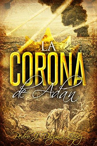 La Corona de Adán: Novela aventuras, histórica y acción eBook ...