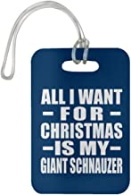 All I Want for Christmas is My Giant Schnauzer - Luggage Tag Bag-gage Suitcase Tag Durable - Dog Pet Owner Lover Memorial Royal Birthday Anniversary Christmas Xmas Santa