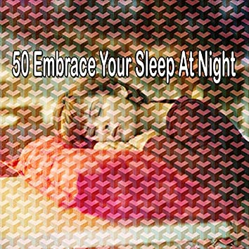 50 Embrace Your Sleep at Night
