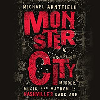 Monster City     Murder, Music, and Mayhem in Nashville's Dark Age              By:                                                                                                                                 Michael Arntfield                               Narrated by:                                                                                                                                 Jonathan Davis                      Length: 11 hrs and 40 mins     1 rating     Overall 5.0