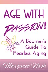 Age With Passion!: A Boomer's Guide To Fearless Aging Paperback