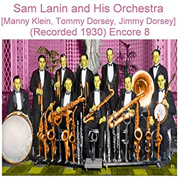 Sam Lanin and His Orchestra (Manny Klein, Tommy Dorsey, Jimmy Dorsey) [Recorded 1930] [Encore 8]