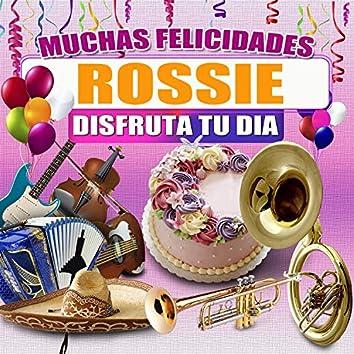 Muchas Felicidades Rossie