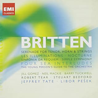 Britten: Serenade for Tenor, Horns & Strings; Les Illuminations; Nocturnes; Sinfonia da Requiem; Simple Symphony; Four Sea Interludes; Young Persons Guide to the Orchestra