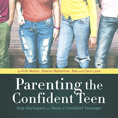 Parenting the Confident Teen     Stop Disrespect and Raise a Confident Teenager              By:                                                                                                                                 Kirk Martin,                                                                                        Sharon Ballantine,                                                                                        Rob Lane,                   and others                          Narrated by:                                                                                                                                 Kirk Martin,                                                                                        Casey Martin,                                                                                        Sharon Ballantine,                   and others                 Length: 8 hrs and 20 mins     17 ratings     Overall 4.8