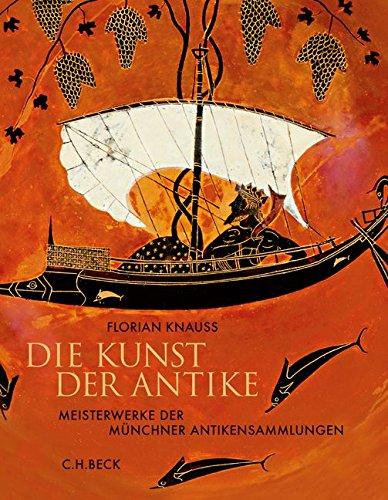 Die Kunst der Antike: Meisterwerke der Münchner Antikensammlungen