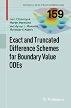 Exact and Truncated Difference Schemes for Boundary Value ODEs (International Series of Numerical Mathematics Book 159)