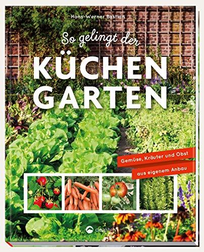 So gelingt der Küchengarten: Gemüse, Kräuter und Obst aus eigenem Anbau