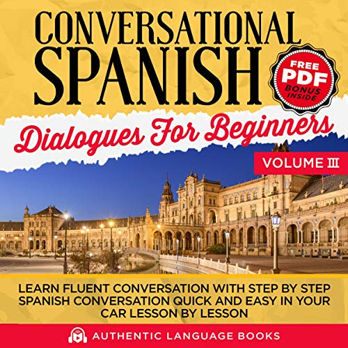 Conversational Spanish Dialogues for Beginners, Volume III: Learn Fluent Conversations with Step by Step Spanish Conversations Quick and Easy in Your Car Lesson by Lesson Titelbild