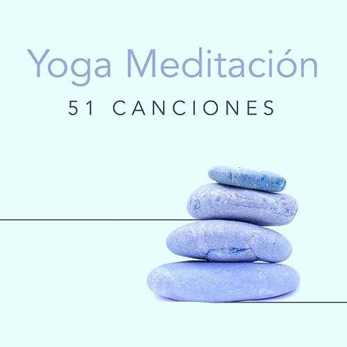 Yoga Meditación 51 Canciones de Música Relajante Con Sonidos ...