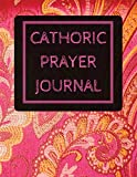 Catholic Prayer Journal: With Calendar 2018-2019 ,Dialy Guide for prayer, praise and Thanks Workbook : size 8.5x11 Inches Extra Large Made In USA