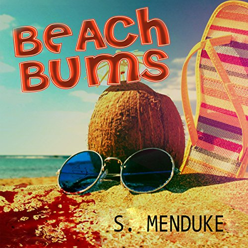 Beach Bums                   By:                                                                                                                                 S. Menduke                               Narrated by:                                                                                                                                 Rich Camillucci                      Length: 3 hrs and 29 mins     2 ratings     Overall 5.0