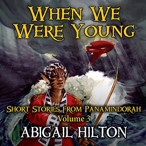When We Were Young     Short Stories from Panamindorah, Volume 3              By:                                                                                                                                 Abigail Hilton                               Narrated by:                                                                                                                                 Lauren Harris,                                                                                        Rish Outfield,                                                                                        Renee Chambliss                      Length: 5 hrs and 35 mins     30 ratings     Overall 4.8