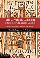 The City in the Classical and Post-Classical World: Changing Contexts of Power and Identity