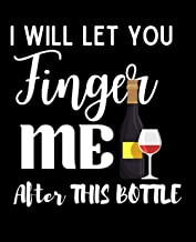 I will Let You Finger Me After This Bottle: Wine Journal- Tasting Notes & Impressions: A Log Book Gift For Wine Lovers - F...