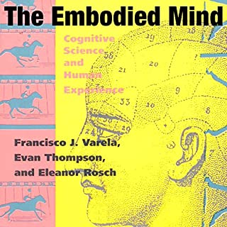 The Embodied Mind     Cognitive Science and Human Experience (MIT Press)              By:                                                                                                                                 Francisco J. Varela,                                                                                        Evan Thompson,                                                                                        Eleanor Rosch                               Narrated by:                                                                                                                                 Toby Sheets                      Length: 10 hrs and 54 mins     1 rating     Overall 5.0
