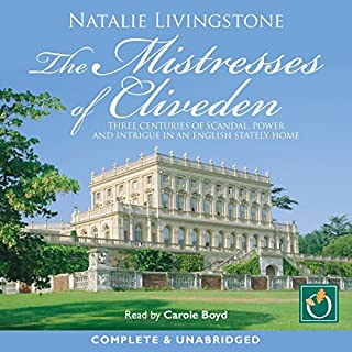The Mistresses of Cliveden                   By:                                                                                                                                 Natalie Livingstone                               Narrated by:                                                                                                                                 Carole Boyd                      Length: 15 hrs and 35 mins     51 ratings     Overall 4.2