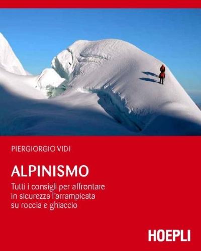 Alpinismo. Tutti i consigli per affrontare in sicurezza l'arrampicata su roccia e ghiaccio