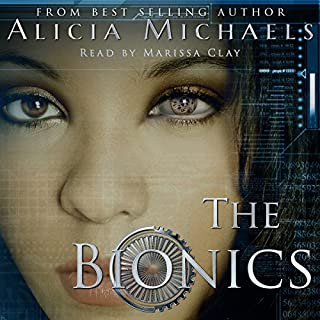 The Bionics     The Bionics Novels, Book 1              By:                                                                                                                                 Alicia Michaels                               Narrated by:                                                                                                                                 Marissa Clay                      Length: 8 hrs and 12 mins     48 ratings     Overall 4.0