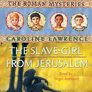 The Slave-Girl from Jerusalem     Roman Mysteries, Book 13              By:                                                                                                                                 Caroline Lawrence                               Narrated by:                                                                                                                                 Nigel Anthony                      Length: 3 hrs and 15 mins     5 ratings     Overall 5.0