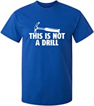 This is Not A Drill Graphic Novelty Sarcastic Hammer Builder Funny T Shirt