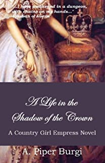 A Life in the Shadow of the Crown: A Country Girl Empress Novel