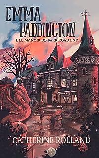 Emma Paddington (tome 1) Le manoir de Dark Road End (French Edition)