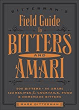 Bitterman's Field Guide to Bitters & Amari: 500 Bitters; 50 Amari; 123 Recipes for Cocktails, Food & Homemade Bitters (Volume 2)
