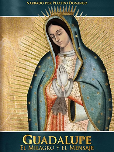 Guadalupe: El Milagro Y El Mensaje
