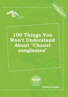 100 Things You Won't Understand about Chanel Sunglasses