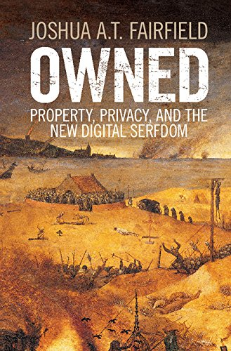 Owned: Property, Privacy, and the New Digital Serfdom (English Edition)